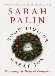 GOOD TIDINGS AND GREAT JOY by Sarah Palin