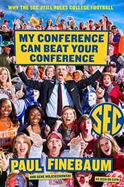 MY CONFERENCE CAN BEAT YOUR CONFERENCE by Paul Finebaum