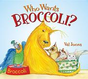WHO WANTS BROCCOLI? by Val Jones