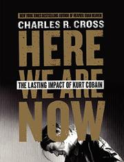 HERE WE ARE NOW by Charles R. Cross