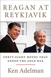 REAGAN AT REYKJAVIK by Ken Adelman