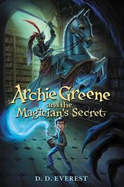 ARCHIE GREENE AND THE MAGICIAN'S SECRET by D.D. Everest