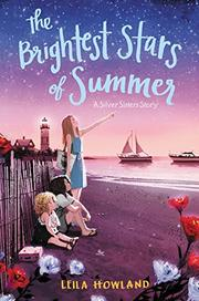 THE BRIGHTEST STARS OF SUMMER by Leila Howland
