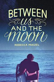 BETWEEN US AND THE MOON by Rebecca Maizel