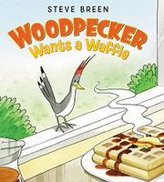 WOODPECKER WANTS A WAFFLE by Steve Breen