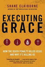 EXECUTING GRACE by Shane Claiborne