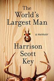 THE WORLD'S LARGEST MAN by Harrison Scott Key
