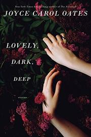 LOVELY, DARK, DEEP by Joyce Carol Oates