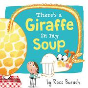 THERE'S A GIRAFFE IN MY SOUP by Ross Burach