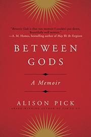 BETWEEN GODS by Alison Pick