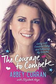 THE COURAGE TO COMPETE by Abbey Curran