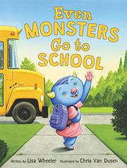 EVEN MONSTERS GO TO SCHOOL by Lisa Wheeler