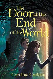THE DOOR AT THE END OF THE WORLD by Caroline Carlson