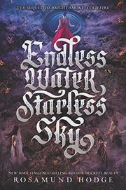 ENDLESS WATER, STARLESS SKY by Rosamund Hodge