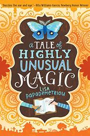 A TALE OF HIGHLY UNUSUAL MAGIC by Lisa Papademetriou