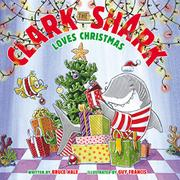 CLARK THE SHARK LOVES CHRISTMAS by Bruce Hale