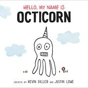 HELLO, MY NAME IS OCTICORN by Kevin Diller