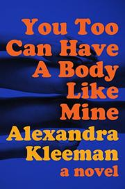 YOU TOO CAN HAVE A BODY LIKE MINE by Alexandra Kleeman