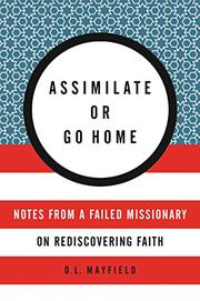 ASSIMILATE OR GO HOME by D.L. Mayfield