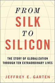 FROM SILK TO SILICON by Jeffrey E. Garten