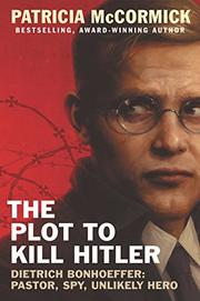 THE PLOT TO KILL HITLER by Patricia McCormick