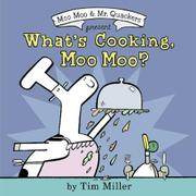 WHAT'S COOKING, MOO MOO? by Timothy Miller