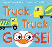 TRUCK, TRUCK, GOOSE! by Tammi Sauer