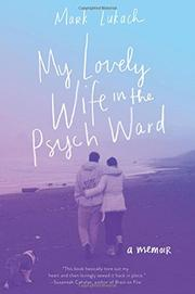MY LOVELY WIFE IN THE PSYCH WARD by Mark  Lukach