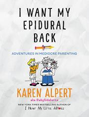 I WANT MY EPIDURAL BACK by Karen Alpert