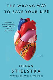 THE WRONG WAY TO SAVE YOUR LIFE by Megan  Stielstra