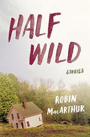 HALF WILD by Robin MacArthur