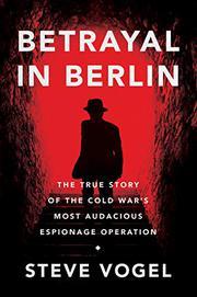 BETRAYAL IN BERLIN by Steve Vogel