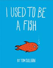 I USED TO BE A FISH by Tom Sullivan