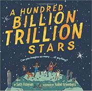 A HUNDRED BILLION TRILLION STARS by Seth Fishman