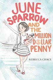 JUNE SPARROW AND THE MILLION-DOLLAR PENNY by Rebecca Chace