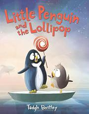 LITTLE PENGUIN AND THE LOLLIPOP by Tadgh Bentley