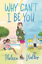 WHY CAN'T I BE YOU by Melissa Walker