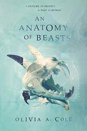 AN ANATOMY OF BEASTS by Olivia A. Cole