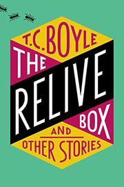 THE RELIVE BOX AND OTHER STORIES by T.C. Boyle