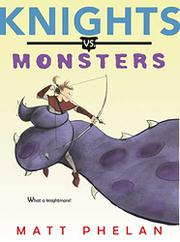 KNIGHTS VS. MONSTERS by Matt Phelan