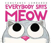EVERYBODY SAYS MEOW by Constance Lombardo