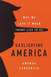 GASLIGHTING AMERICA by Amanda Carpenter