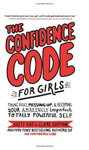 THE CONFIDENCE CODE FOR GIRLS by Katty Kay