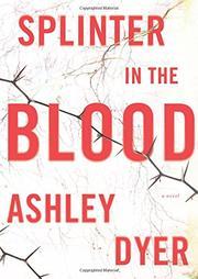SPLINTER IN THE BLOOD by Ashley Dyer