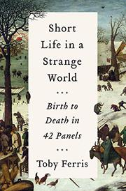 SHORT LIFE IN A STRANGE WORLD by Toby Ferris