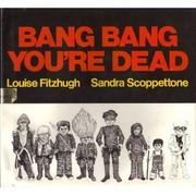 BANG BANG YOU'RE DEAD by Louise Fitzhugh
