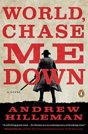 WORLD, CHASE ME DOWN by Andrew Hilleman