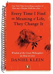 EVERY TIME I FIND THE MEANING OF LIFE, THEY CHANGE IT by Daniel Klein