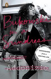 BUKOWSKI IN A SUNDRESS by Kim Addonizio