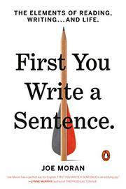 FIRST YOU WRITE A SENTENCE by Joe Moran